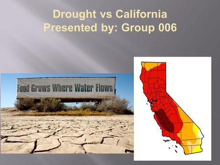 Drought vs California Presented by: Group 006. Causes: Man-Made: Drilling/water table Population growth Agricultural Natural: Lack of precipitation High.
