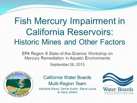 Fish Mercury Impairment in California Reservoirs: Historic Mines and Other Factors EPA Region 9 State-of-the-Science Workshop on Mercury Remediation in.