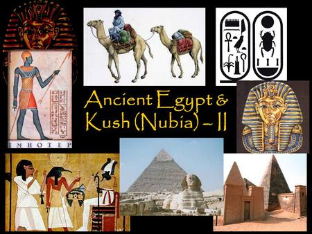 Ancient Egypt & Kush (Nubia) – II. Egyptian Life and Culture Agriculture –primary economic activity in Egypt; 80% of Egyptians were poor farmers; relied.