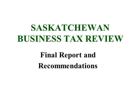 SASKATCHEWAN BUSINESS TAX REVIEW Final Report and Recommendations.