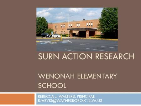 SURN ACTION RESEARCH WENONAH ELEMENTARY SCHOOL REBECCA J. WALTERS, PRINCIPAL