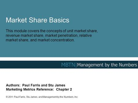 Market Share Basics This module covers the concepts of unit market share, revenue market share, market penetration, relative market share, and market concentration.