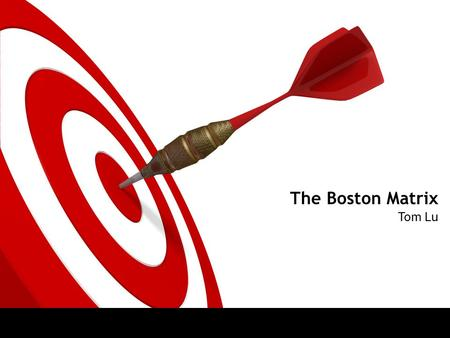 The Boston Matrix Tom Lu. ON TARGET To Know Boston Matrix To understand the Boston Matrix, you need to understand how market share and market growth interrelate.