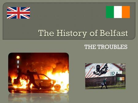 THE TROUBLES.  In 1801 the whole of Ireland united with Britain  Political & Religious divide  Divide between the two main religious groups  The Catholics/