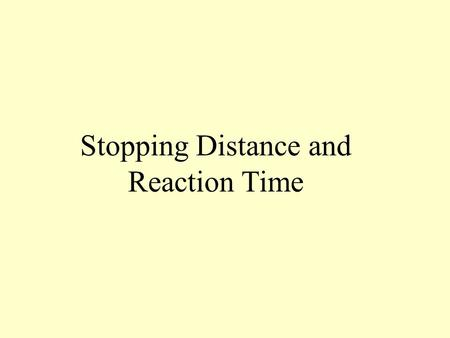 Stopping Distance and Reaction Time The driver in the car B sees the man A 40 m away at time t = 0. The velocity of the car changes according to the.
