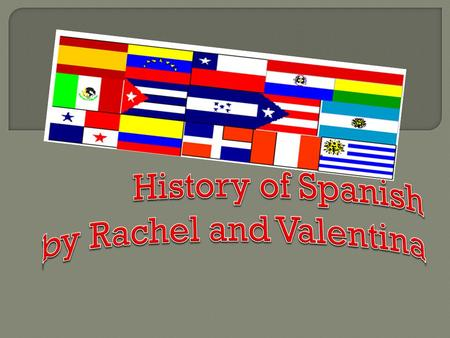 History of Spanish by Rachel and Valentina