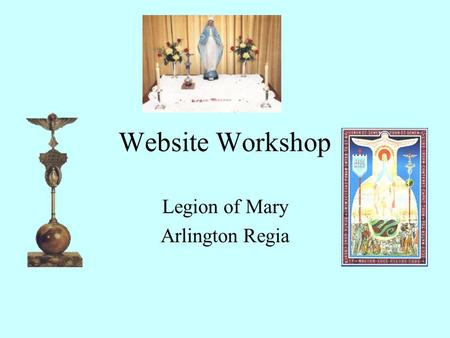 Website Workshop Legion of Mary Arlington Regia. Overview How to make the website Hosting Services HTML Refresher Free Webpage Building Software Search.