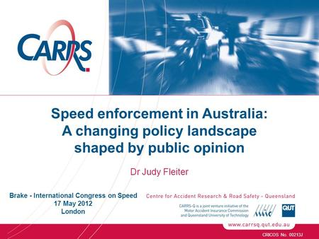 Speed enforcement in Australia: A changing policy landscape shaped by public opinion Dr Judy Fleiter CRICOS No. 00213J Brake - International Congress on.
