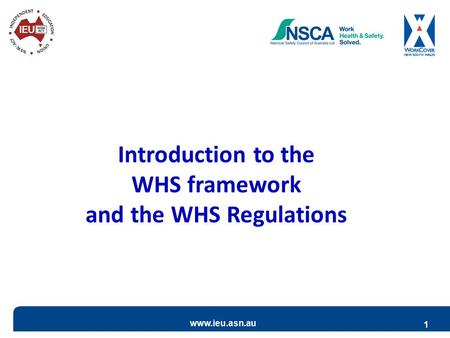 Www.ieu.asn.au 1 Introduction to the WHS framework and the WHS Regulations.