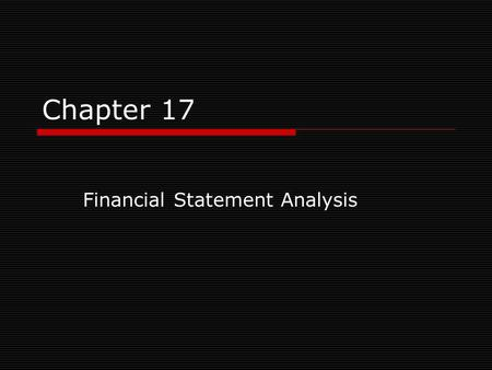 Chapter 17 Financial Statement Analysis. Topics Covered  Financial Ratios  DuPont System  Using Financial ratios  Measuring Company Performance 