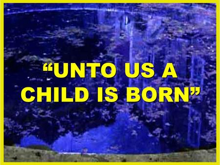 """UNTO US A CHILD IS BORN"". I. WHAT IS A CHILD? ""something born, i.e. a lad or offspring: — boy, child, fruit, son, young man"" (Strong, p. 289, Ages Software)"