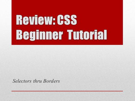 Selectors thru Borders. CSS – Cascading Style Sheets – is a way to style HTML HTML is the content base of a web page CSS provides the presentation qualities.