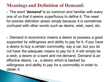  The word demand is so common and familiar with every one of us that it seems superfluous to define it. The need for precise <strong>definition</strong> arises simply.
