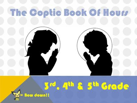 The Coptic Book Of Hours 3 rd, 4 th & 5 th Grade = Bow down!!