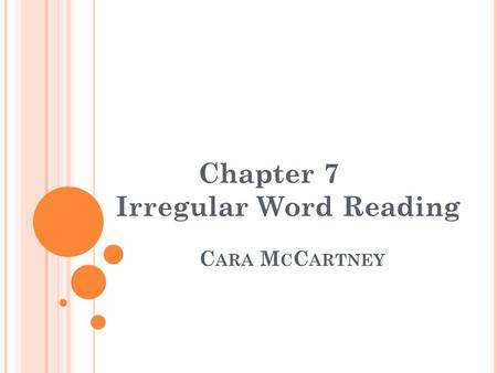 C ARA M C C ARTNEY Chapter 7 Irregular Word Reading.