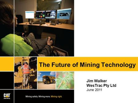 The Future of Mining Technology Jim Walker WesTrac Pty Ltd June 2011.