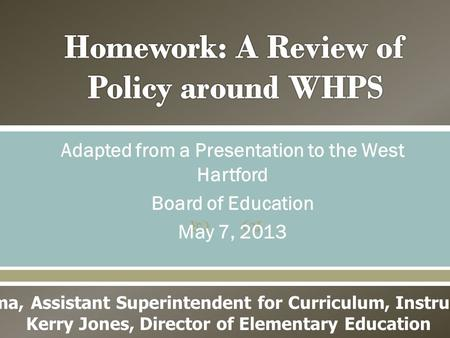  Adapted from a Presentation to the West Hartford Board of Education May 7, 2013 Dr. Nancy DePalma, Assistant Superintendent for Curriculum, Instruction,