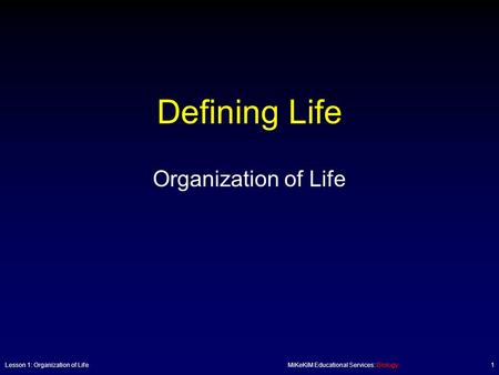 Defining Life Organization of Life Lesson 1: Organization of LifeMiKeKiM Educational Services: Biology1.