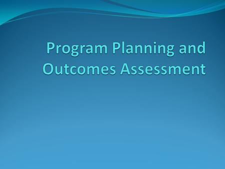 Purpose Program The purpose of this presentation is to clarify the process for conducting Student Learning Outcomes Assessment at the Program Level. At.