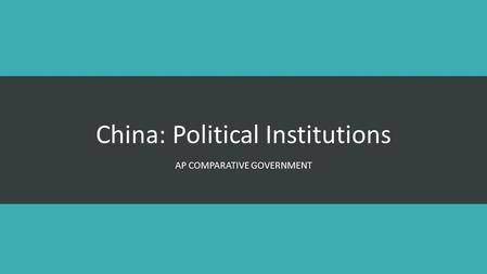 China: Political Institutions AP COMPARATIVE GOVERNMENT.
