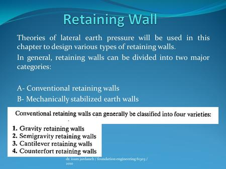 Theories of lateral earth pressure will be used in this chapter to design various types of retaining walls. In general, retaining walls can be divided.