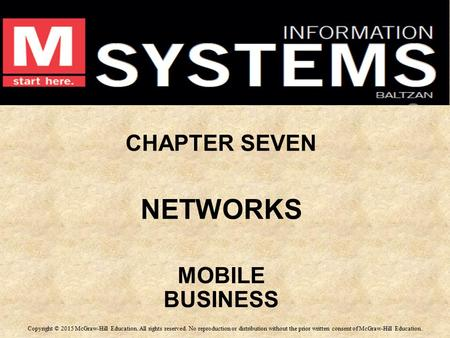 CHAPTER SEVEN NETWORKS MOBILE BUSINESS CHAPTER SEVEN NETWORKS MOBILE BUSINESS Copyright © 2015 McGraw-Hill Education. All rights reserved. No reproduction.