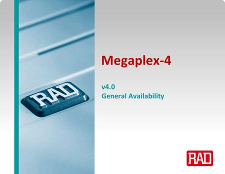 Megaplex-4 v4.0 General Availability.