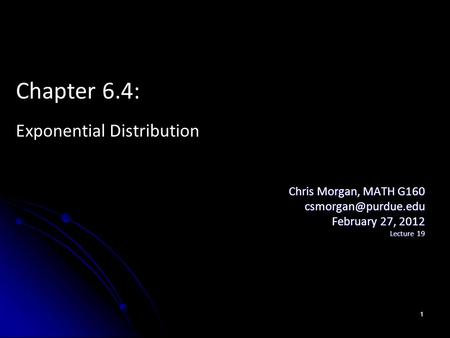 Chris Morgan, MATH G160 February 27, 2012 Lecture 19 Chapter 6.4: Exponential Distribution 1.
