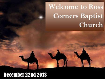 Welcome to Ross Corners Baptist Church December 22nd 2013.