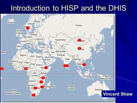 Introduction to HISP and the DHIS Vincent Shaw. Overview of Presentation: HISP overview –Goals –Activities Information systems in the context of developing.