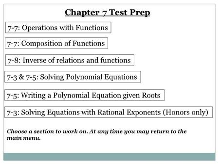 Chapter 7 Test Prep 7-7: Operations with Functions 7-7: Composition of Functions 7-8: Inverse of relations and functions Choose a section to work on. At.
