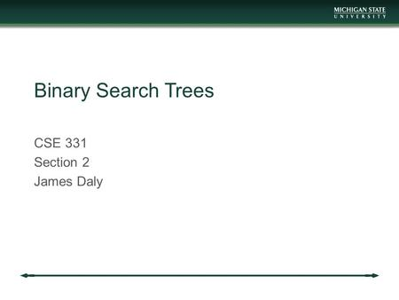 Binary Search Trees CSE 331 Section 2 James Daly.