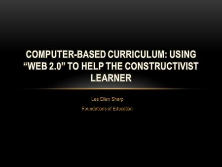"Lee Ellen Sharp Foundations of Education. TECHNOLOGY IN SCHOOLS: COMPUTER- BASED Computer-Based Instruction is defined as ""The use of the computer in."
