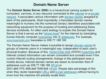Domain Name Server The Domain Name Server (DNS) is a hierarchical naming system for computers, services, or any resource connected to the Internet or a.