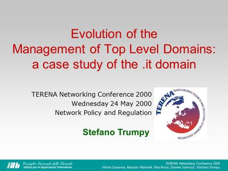 TERENA Networking Conference 2000 Vittore Casarosa, Maurizio Martinelli, Rita Rossi, Daniele Vannozzi, Sterfano Trumpy Evolution of the Management of Top.