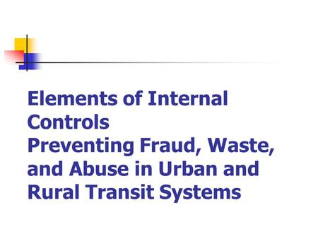 Elements of Internal Controls Preventing Fraud, Waste, and Abuse in Urban and Rural Transit Systems.