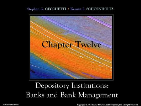 Stephen G. CECCHETTI Kermit L. SCHOENHOLTZ Depository Institutions: Banks and Bank Management Copyright © 2011 by The McGraw-Hill Companies, Inc. All rights.