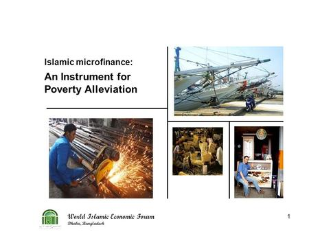 World Islamic Economic Forum Dhaka, Bangladesh 1 Islamic microfinance: An Instrument for Poverty Alleviation.