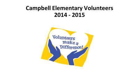 Campbell Elementary Volunteers 2014 - 2015. Music Volunteers 2014 - 2015.