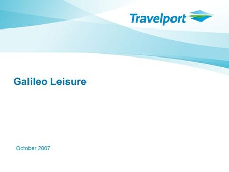 Galileo Leisure October 2007 Creating exceptional traveler experience for Group travel!
