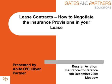 Presented by Aoife O'Sullivan Partner Lease Contracts – How to Negotiate the Insurance Provisions in your Lease Russian Aviation Insurance Conference 9th.