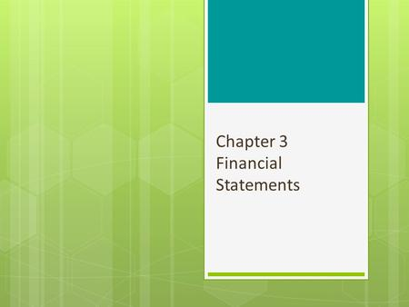 Chapter 3 Financial Statements. Chapter 3 Outline 3.1 Accounting Principles Generally accepted accounting principles Auditors Accounting conventions Measuring.