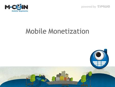 Mobile Monetization. TIMWE at a glance 2 Overview Offered Solutions 3 TIMWE Solutions TIMWE Services Mobile Marketing Mobile marketing campaigns and.