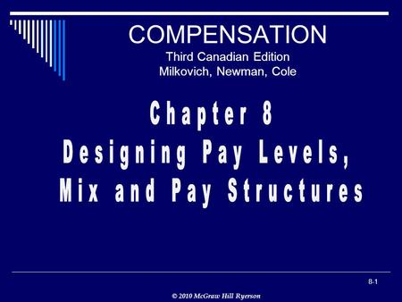 © 2010 McGraw Hill Ryerson 8-1 COMPENSATION Third Canadian Edition Milkovich, Newman, Cole.