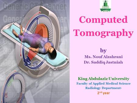 Computed Tomography by Ms. Nouf Alzahrani Dr. Saddiq Jastniah