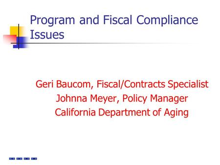Program and Fiscal Compliance Issues Geri Baucom, Fiscal/Contracts Specialist Johnna Meyer, Policy Manager California Department of Aging.