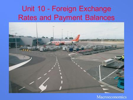 Unit 10 - Foreign Exchange Rates and Payment Balances Macroeconomics.
