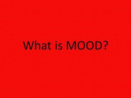 What is MOOD?. What is Mood? Mood is a feeling, that a writer creates for you. Writers use many devices to create the mood in a text: – Dialogue (language.