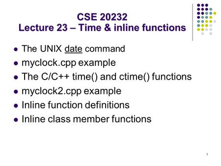 1 The UNIX date command myclock.cpp example The C/C++ time() and ctime() functions myclock2.cpp example Inline function definitions Inline class member.