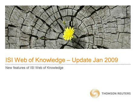 ISI Web of Knowledge – Update Jan 2009 New features of ISI Web of Knowledge.